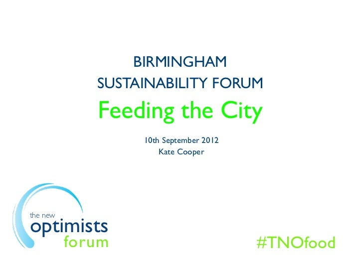 BIRMINGHAM             SUSTAINABILITY FORUM             Feeding the City                  10th September 2012             ...