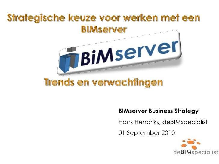 Strategische keuze voor werken met een BIMserver<br />Trends en verwachtingen<br />BIMserver Business Strategy<br />Hans H...