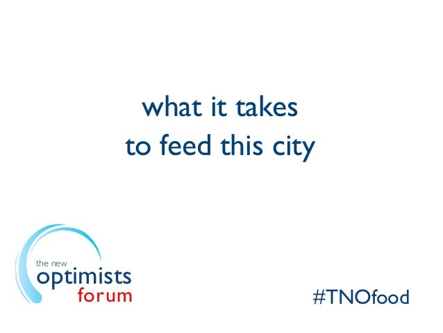 what it takes              to feed this citythe newoptimists          forum               #TNOfood