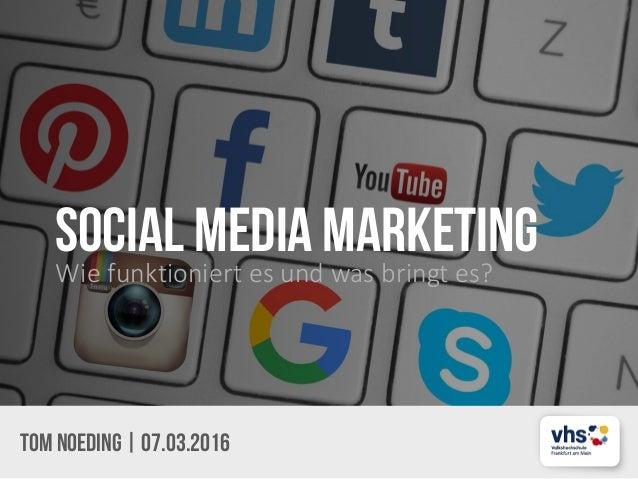 SOCIAL MEDIA marketingWie funktioniert es und was bringt es? Tom Noeding 07.03.2016