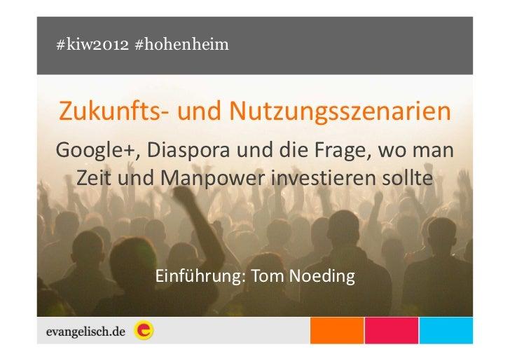 #kiw2012 #hohenheimZukunfts- und NutzungsszenarienGoogle+, Diaspora und die Frage, wo man Zeit und Manpower investieren so...