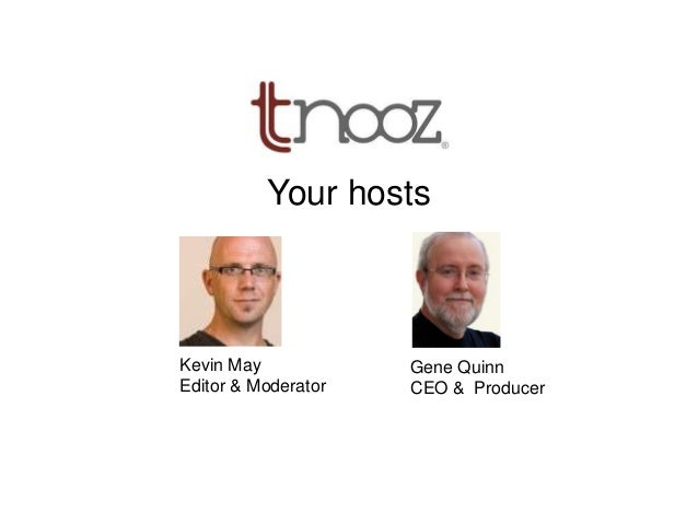 KKevin MayEditor & ModeratorGene QuinnCEO & ProducerYour hosts