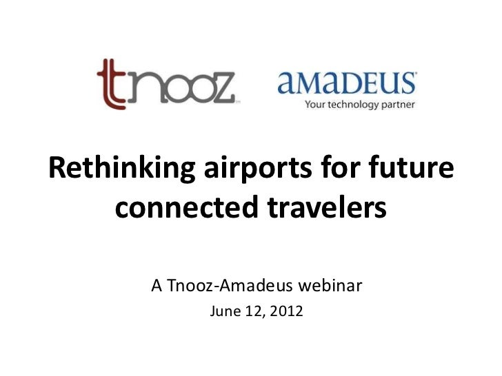 Rethinking airports for future    connected travelers       A Tnooz-Amadeus webinar             June 12, 2012
