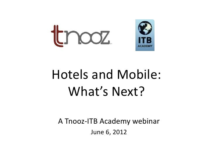 Hotels and Mobile:  What's Next? A Tnooz-ITB Academy webinar         June 6, 2012