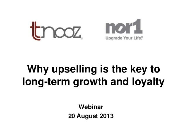 Why upselling is the key to long-term growth and loyalty Webinar 20 August 2013