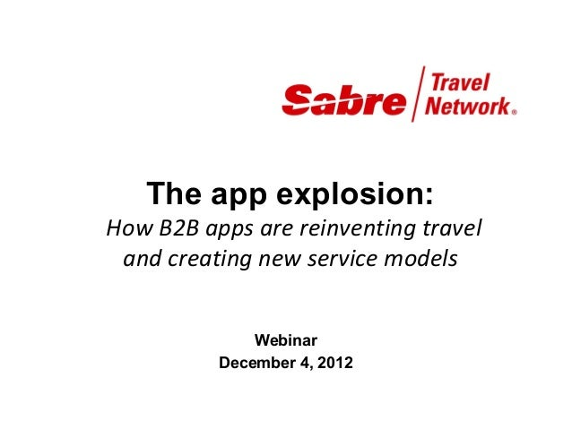 The app explosion:How B2B apps are reinventing travel and creating new service models              Webinar          Decemb...