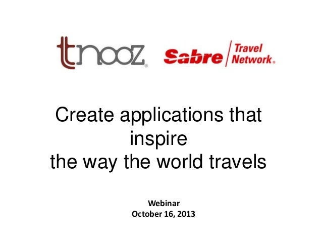 Create applications that inspire the way the world travels K  Webinar October 16, 2013