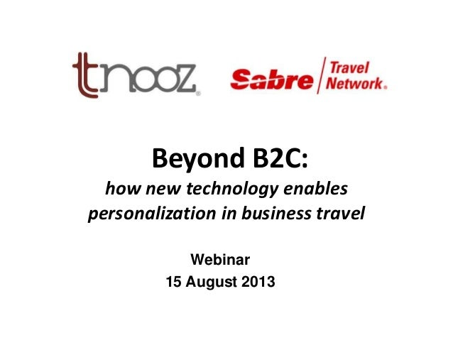 Beyond B2C: how new technology enables personalization in business travel Webinar 15 August 2013