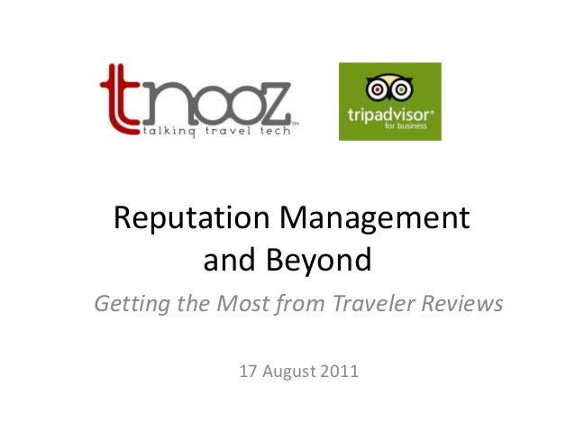 Reputation Management and Beyond Getting the Most from Traveler Reviews 17 August 2011