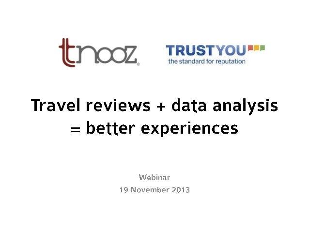 TRAVEL REVIEWS + DATA ANALYSIS = BETTER EXPERIENCES Alan% Young,% Marke2ng% Strategic% SVP% &% Partnerships% % Brian% Paye...