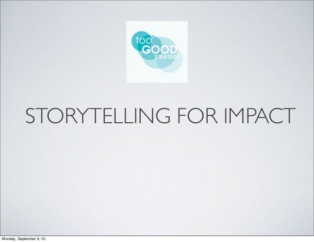 STORYTELLING FOR IMPACT Monday, September 9, 13