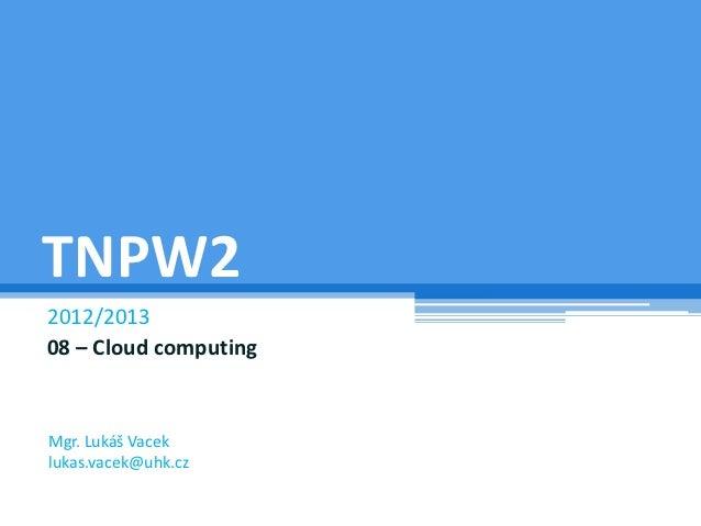 TNPW22012/201308 – Cloud computingMgr. Lukáš Vaceklukas.vacek@uhk.cz