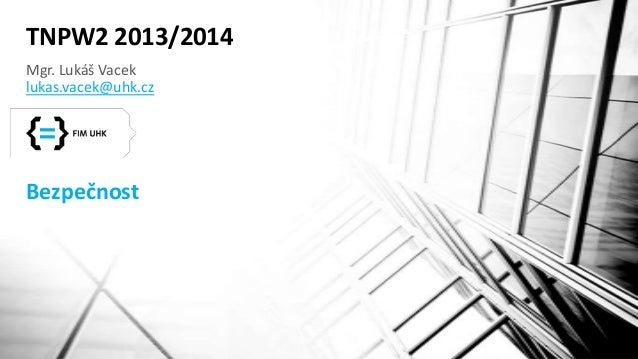 TNPW2 2013/2014 Mgr. Lukáš Vacek lukas.vacek@uhk.cz  Bezpečnost