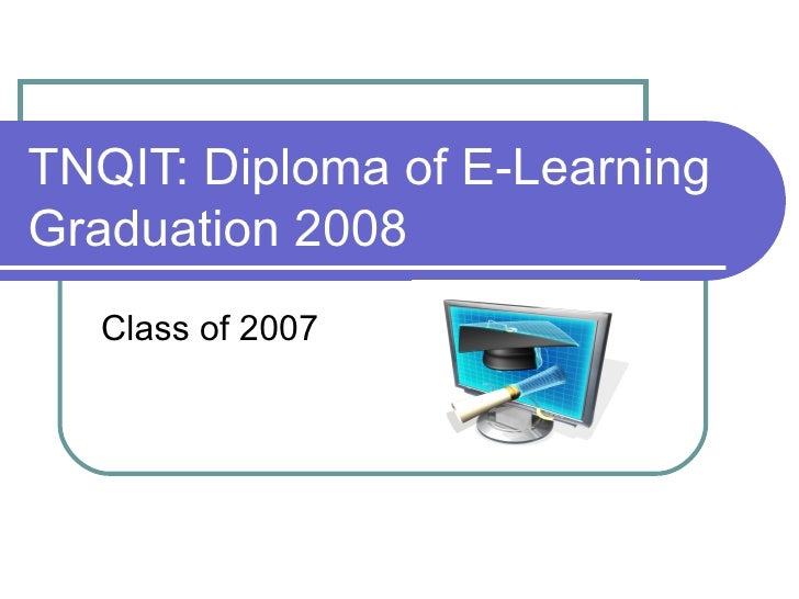 TNQIT: Diploma of E-Learning Graduation 2008 Class of 2007