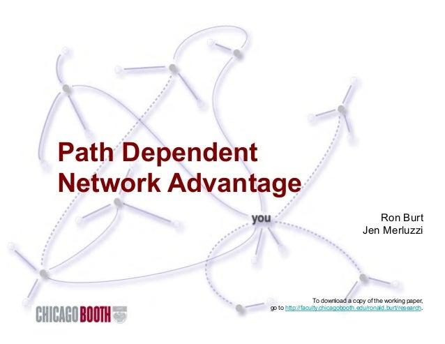 Path DependentNetwork Advantage                                       A certain Ron Burt                                  ...