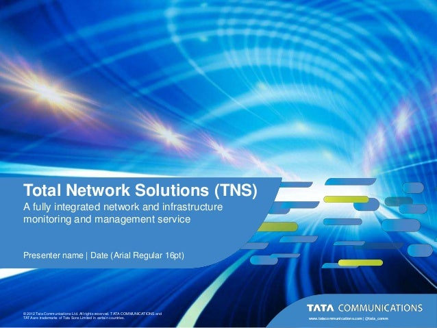 Total Network Solutions (TNS)A fully integrated network and infrastructuremonitoring and management servicePresenter name ...