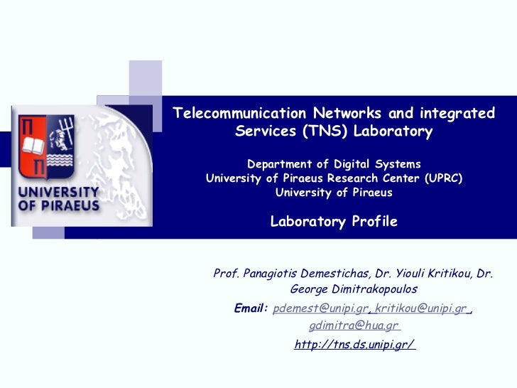 Telecommunication Networks and integrated       Services (TNS) Laboratory           Department of Digital Systems    Unive...
