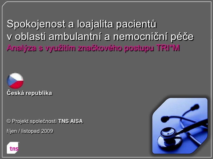 Spokojenost a loajalita pacientů v oblasti ambulantní a nemocniční péče Analýza s vyuţitím značkového postupu TRI*M     Če...