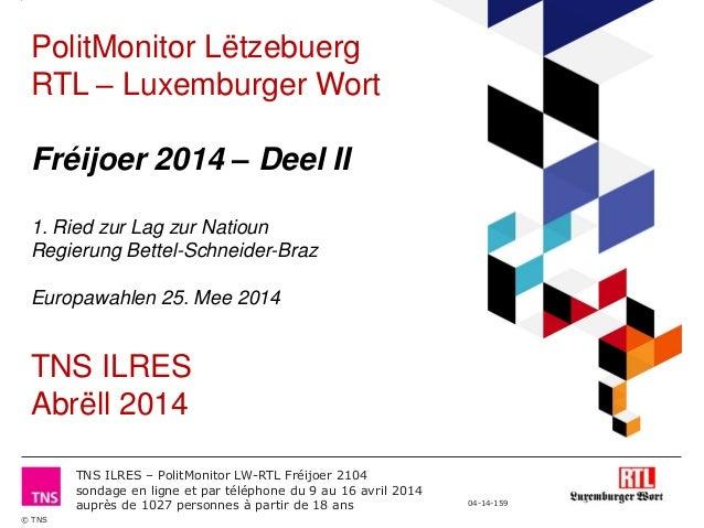 © TNS 04-14-159 TNS ILRES – PolitMonitor LW-RTL Fréijoer 2104 sondage en ligne et par téléphone du 9 au 16 avril 2014 aupr...
