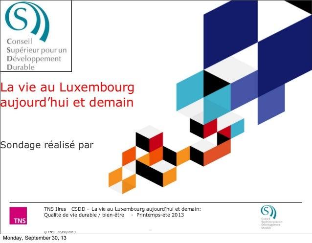 TNS Ilres CSDD – La vie au Luxembourg aujourd'hui et demain: Qualité de vie durable / bien-être - Printemps-été 2013 © TNS...