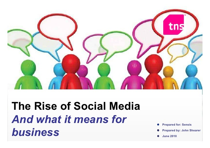The Rise of Social Media And what it means for      Prepared for: Sensis   business                   Prepared by: John 0 ...