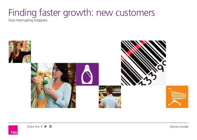 Finding faster growth: new customersStop interrupting shoppers            Share this                 Opinion Leader