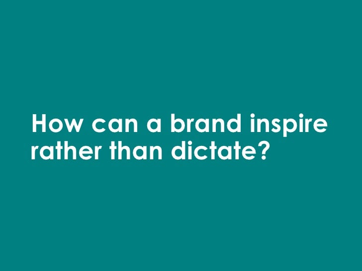 How can a brand inspire rather than dictate?