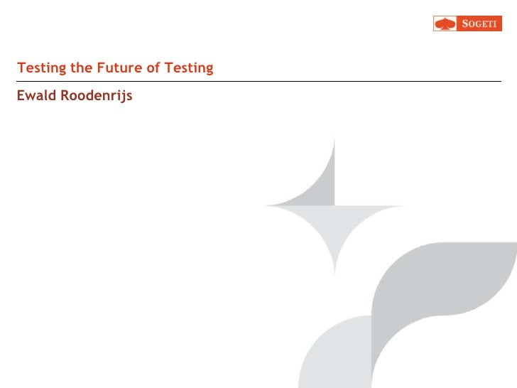 Ewald Roodenrijs<br />Testing the Future of Testing<br />