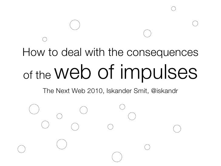 How to deal with the consequences of the   web of impulses     The Next Web 2010, Iskander Smit, @iskandr
