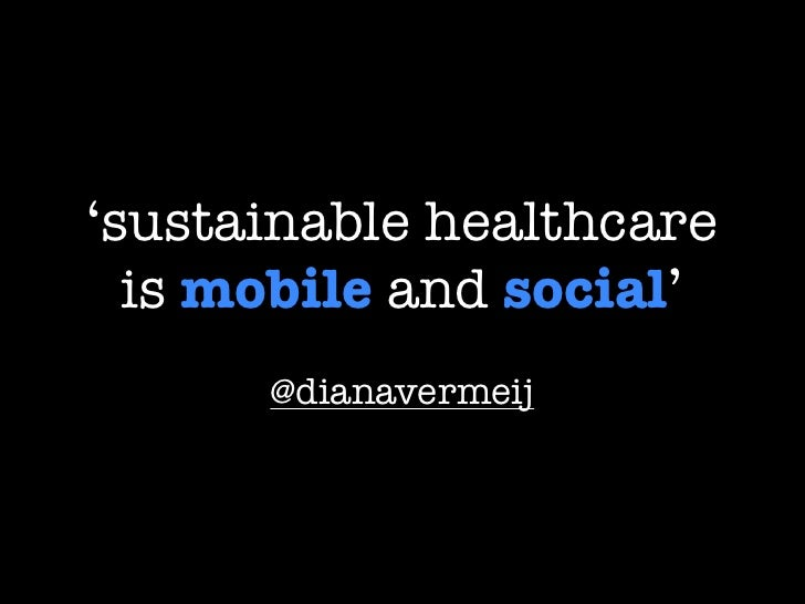 'sustainable healthcare   is mobile and social'       @dianavermeij