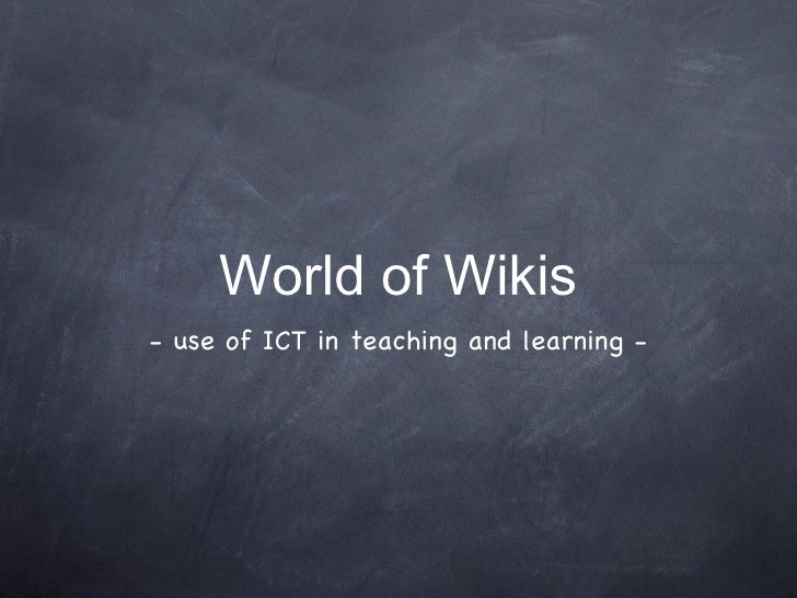 World of Wikis <ul><li>- use of ICT in teaching and learning - </li></ul>