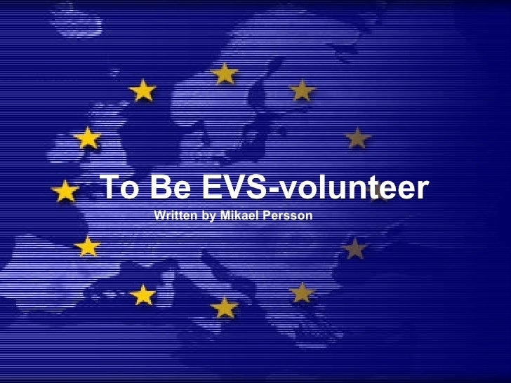 To Be EVS-volunteer Written by Mikael Persson