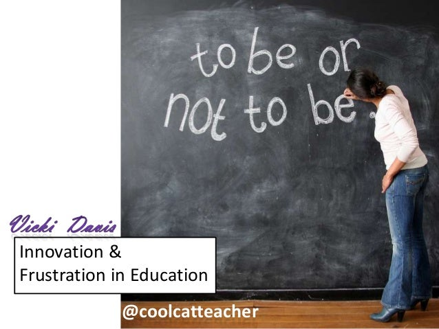 To be or not to Be: frustrations & innovation in education