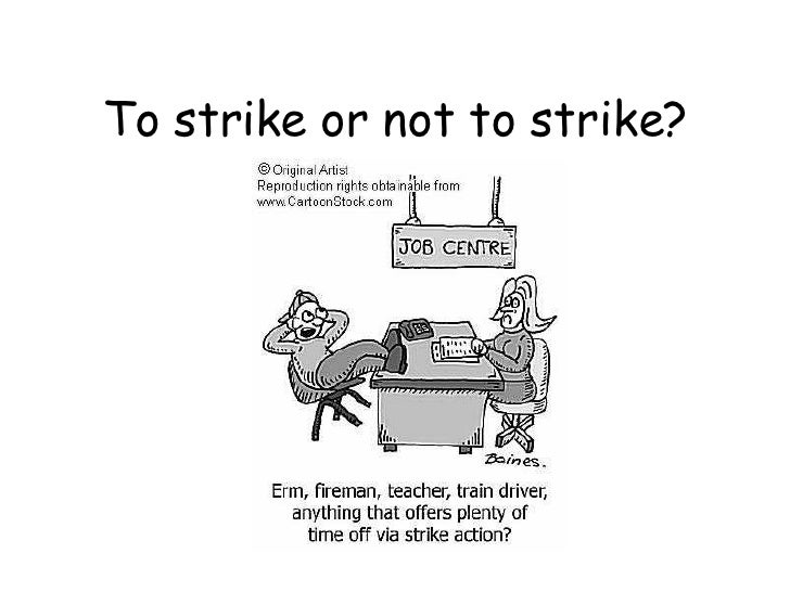 To strike or not to strike?
