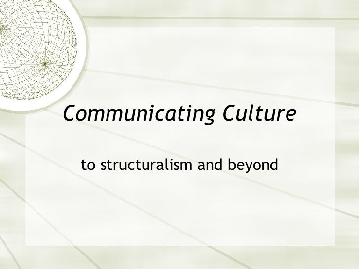 Communicating Culture to structuralism and beyond