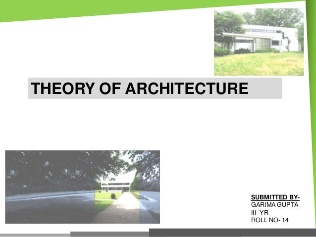 THEORY OF ARCHITECTURE  SUBMITTED BYGARIMA GUPTA III- YR ROLL NO- 14