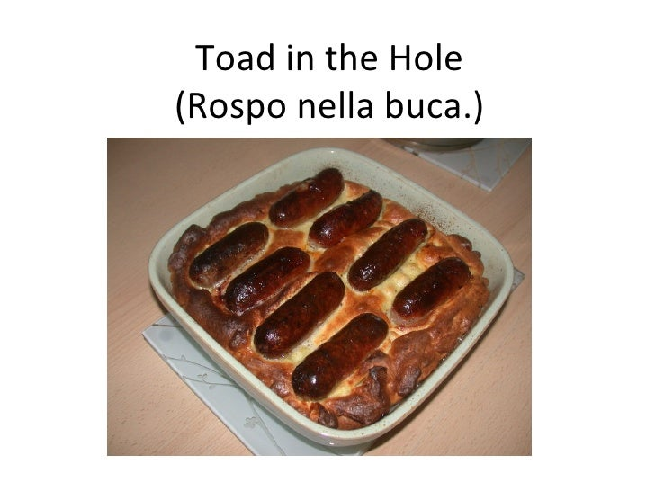 Toad in the Hole (Rospo nella buca.)