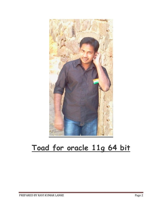 Toad for oracle 11g 64 bit  PREPARED BY RAVI KUMAR LANKE  Page 2
