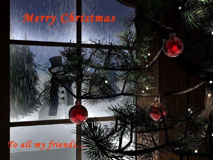 Merry Christmas To all my friends…
