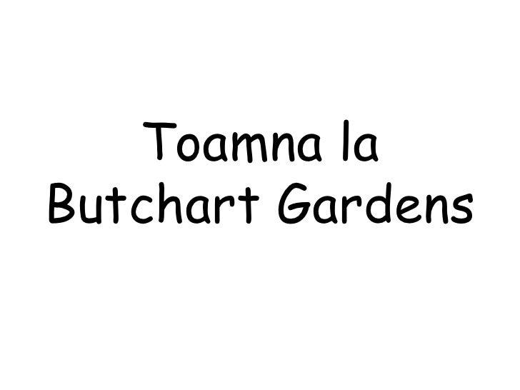 Toamna la Butchart Gardens