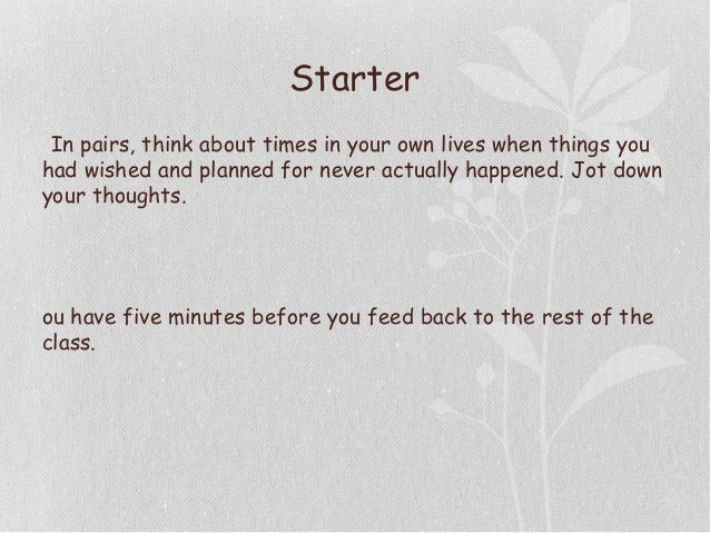 Starter • In pairs, think about times in your own lives when things you had wished and planned for never actually happened...