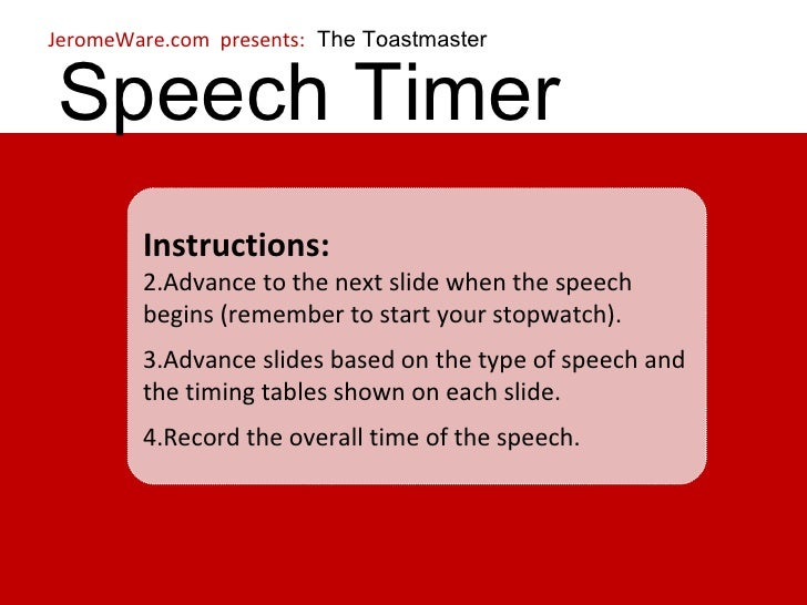 Speech Timer <ul><li>Instructions: </li></ul><ul><li>Advance to the next slide when the speech begins (remember to start y...