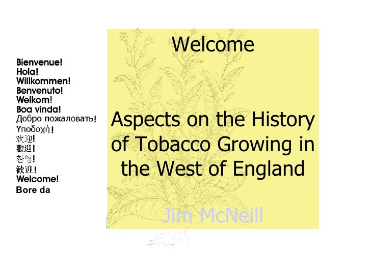 Welcome Aspects on the History of Tobacco Growing in the West of England Jim  McNeill Bore da