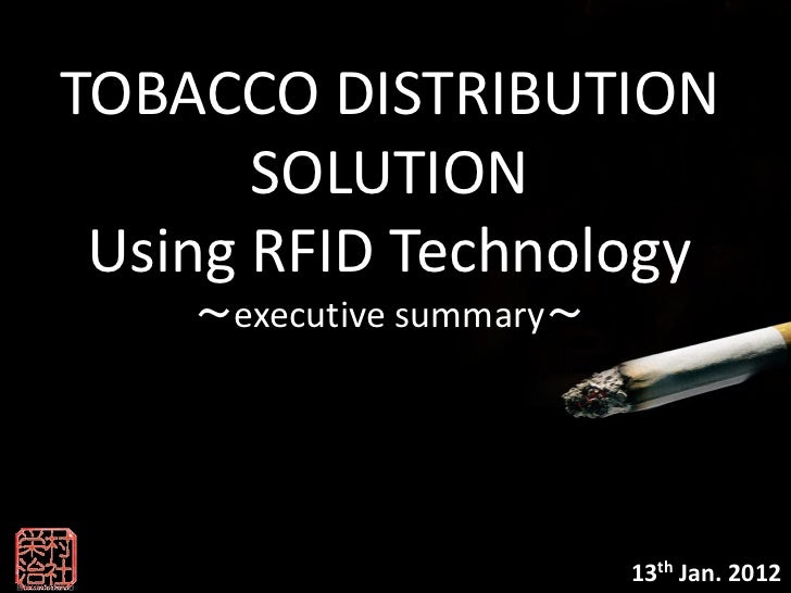 TOBACCO DISTRIBUTION       SOLUTION Using RFID Technology    ~executive summary~                          13th Jan. 2012