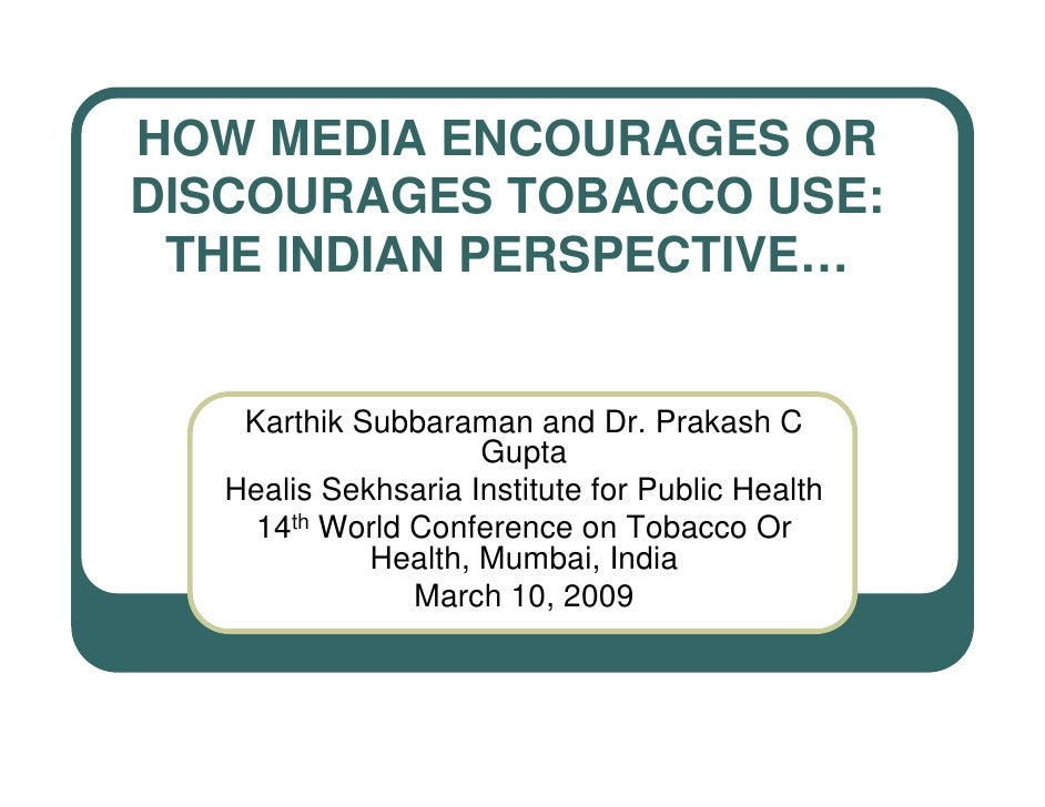 HOW MEDIA ENCOURAGES OR DISCOURAGES TOBACCO USE:  THE INDIAN PERSPECTIVE…       Karthik Subbaraman and Dr. Prakash C      ...