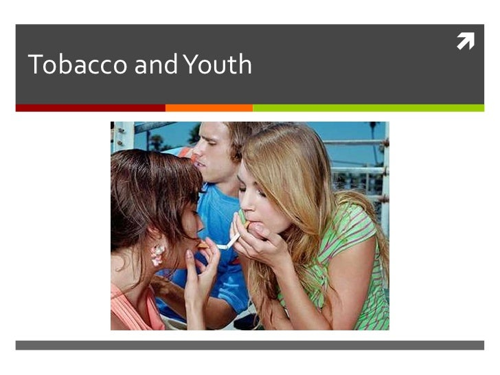 Tobacco and Youth<br />