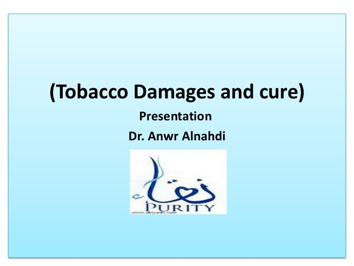 (Tobacco Damages and cure)<br />Presentation <br />Dr. AnwrAlnahdi<br />