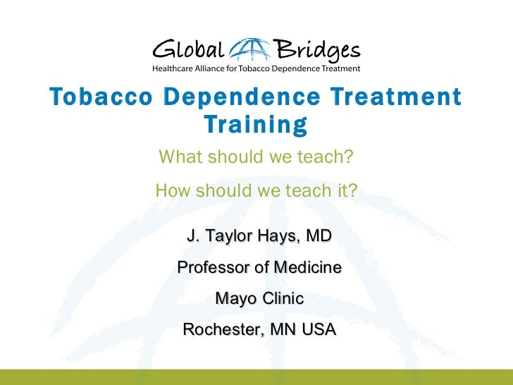 Tobacco Dependence Treatment          Training       What should we teach?       How should we teach it?          J. Taylo...