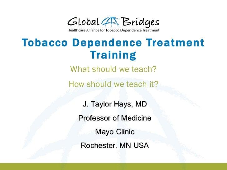 Tobacco Dependence Treatment Training -- J. Taylor Hays, M.D.