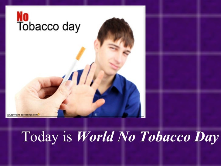 Today is  World No Tobacco Day